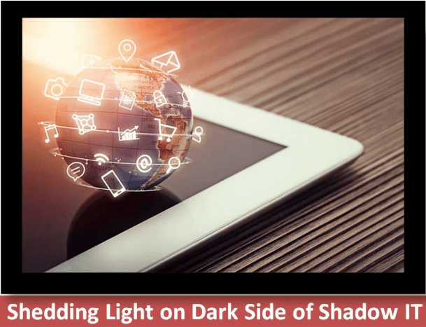 Shedding Light On Dark Side Of Shadow IT – Shadow IT Basics