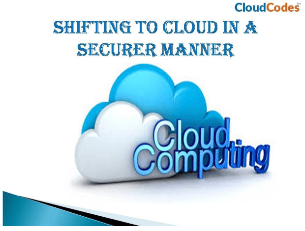 Securely Shifting To Cloud
