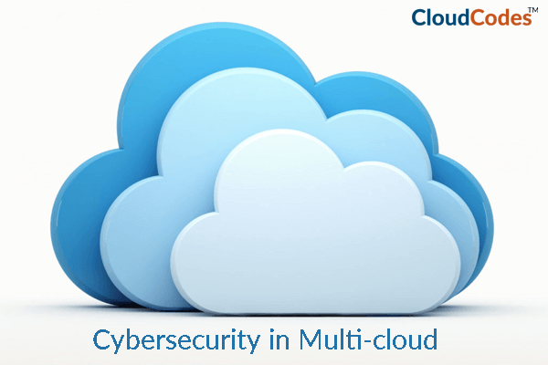 Cybersecurity in Multi-Cloud Infrastructures